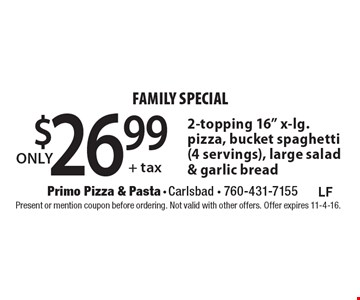 ONLY $26.99 + tax FAMILY SPECIAL 2-topping 16