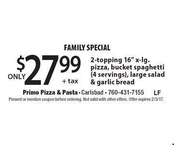 Family special only $27.99 + tax. 2-topping 16