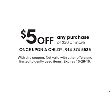 $5 OFF any purchase of $30 or more. With this coupon. Not valid with other offers and limited to gently used items. Expires 10-28-16.