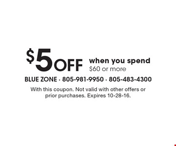 $5 Off when you spend $60 or more. With this coupon. Not valid with other offers or prior purchases. Expires 10-28-16.