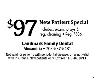 $97 New Patient Special Includes: exam, x-rays & reg. cleaning • Reg. $386. Not valid for patients with periodontal disease. Offer not valid with insurance. New patients only. Expires 11-6-16. OPT1