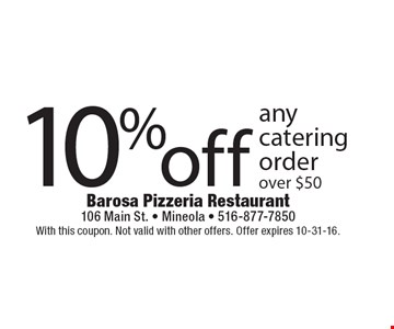 10% off any catering order, over $50. With this coupon. Not valid with other offers. Offer expires 10-31-16.