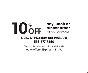 10% Off any lunch or dinner order of $50 or more. With this coupon. Not valid with other offers. Expires 1-31-17.