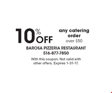10% Off any catering order over $50. With this coupon. Not valid with other offers. Expires 1-31-17.