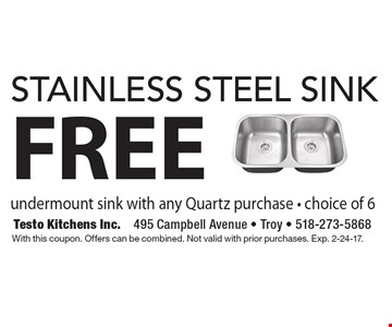 FREE stainless steel sink. Undermount sink with any Quartz purchase - choice of 6. With this coupon. Offers can be combined. Not valid with prior purchases. Exp. 2-24-17.