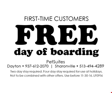 FIRST-TIME customers free day of boarding. Two day stay required. Four day stay required for use at holidays.Not to be combined with other offers. Use before 11-30-16. LF0916
