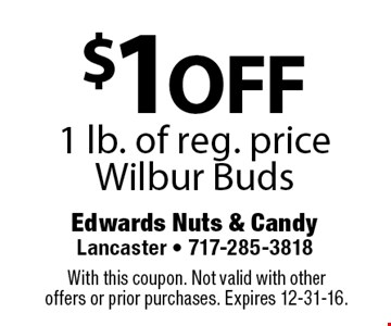 $1off 1 lb. of reg. priceWilbur Buds. With this coupon. Not valid with other offers or prior purchases. Expires 12-31-16.