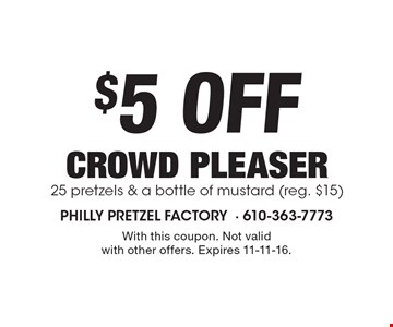 $5 Off crowd pleaser 25 pretzels & a bottle of mustard (reg. $15). With this coupon. Not valid with other offers. Expires 11-11-16.