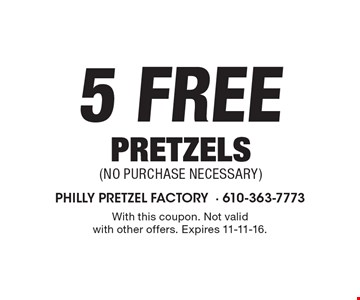 5 Free pretzels (no purchase necessary). With this coupon. Not valid with other offers. Expires 11-11-16.