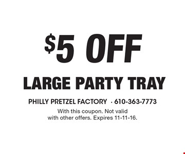 $5 Off large party tray. With this coupon. Not valid with other offers. Expires 11-11-16.