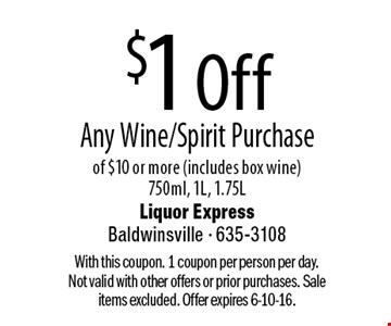 $1 Off Any Wine/Spirit Purchase of $10 or more (includes box wine) 750ml, 1L, 1.75L. With this coupon. 1 coupon per person per day. Not valid with other offers or prior purchases. Sale items excluded. Offer expires 6-10-16.