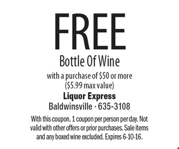 FREE Bottle Of Wine with a purchase of $50 or more ($5.99 max value). With this coupon. 1 coupon per person per day. Not valid with other offers or prior purchases. Sale items and any boxed wine excluded. Expires 6-10-16.