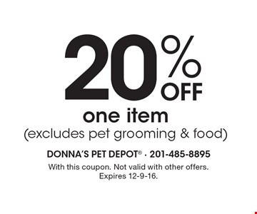 20% off one item (excludes pet grooming & food). With this coupon. Not valid with other offers. Expires 12-9-16.