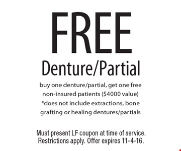 FREE Denture/Partial buy one denture/partial, get one free non-insured patients ($4000 value)*does not include extractions, bone grafting or healing dentures/partials. Must present LF coupon at time of service. Restrictions apply. Offer expires 11-4-16.