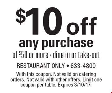 $10 off any purchase of $50 or more. Dine in or take-out. With this coupon. Not valid on catering orders. Not valid with other offers. Limit one coupon per table. Expires 3/10/17.