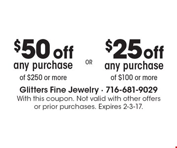 $25 off any purchase of $100 or more OR $50 off any purchase of $250 or more. With this coupon. Not valid with other offers or prior purchases. Expires 2-3-17.