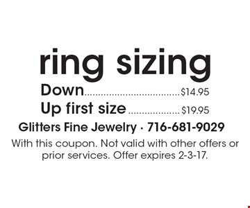 Ring sizing Down $14.95, Up first size $19.95. With this coupon. Not valid with other offers or prior services. Offer expires 2-3-17.