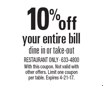 10% off your entire bill – dine in or take-out. With this coupon. Not valid with other offers. Limit one coupon per table. Expires 4-21-17.