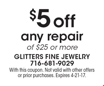 $5 off any repair of $25 or more. With this coupon. Not valid with other offers or prior purchases. Expires 4-21-17.