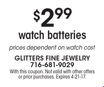 $2.99 watch batteries – prices dependent on watch cost. With this coupon. Not valid with other offers or prior purchases. Expires 4-21-17.