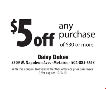 $5 off any purchase of $30 or more. With this coupon. Not valid with other offers or prior purchases.Offer expires 12/9/16.