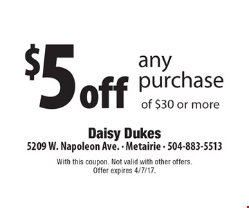 $5 off any purchase of $30 or more. With this coupon. Not valid with other offers.Offer expires 4/7/17.