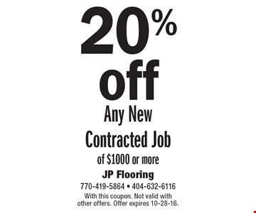 20% off Any New Contracted Job of $1000 or more. With this coupon. Not valid with other offers. Offer expires 10-28-16.