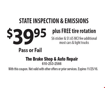 $39.95 State inspection & emissions plus free tire rotation. $6 sticker & $1.65 MCI fee additional. Most cars & light trucks Pass or Fail. With this coupon. Not valid with other offers or prior services. Expires 11/25/16.