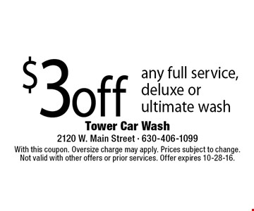 $3 off any full service, deluxe or ultimate wash. With this coupon. Oversize charge may apply. Prices subject to change.Not valid with other offers or prior services. Offer expires 10-28-16.