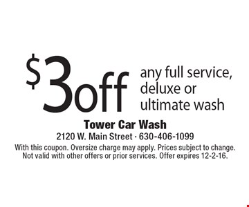 $3 off any full service, deluxe or ultimate wash. With this coupon. Oversize charge may apply. Prices subject to change.Not valid with other offers or prior services. Offer expires 12-2-16.