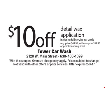 $10off detail wax application includes: full service car wash, reg. price $49.95, with coupon $39.95 appointment required. With this coupon. Oversize charge may apply. Prices subject to change.Not valid with other offers or prior services. Offer expires 2-3-17.