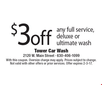 $3off any full service, deluxe or ultimate wash. With this coupon. Oversize charge may apply. Prices subject to change. Not valid with other offers or prior services. Offer expires 2-3-17.