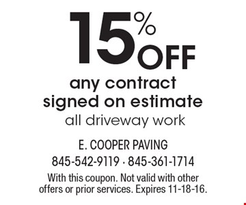 15% OFF any contract signed on estimate all driveway work. With this coupon. Not valid with other offers or prior services. Expires 11-18-16.