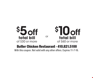$5 off total bill of $30 or more OR $10 off total bill of $60 or more. With this coupon. Not valid with any other offers. Expires 11-7-16.