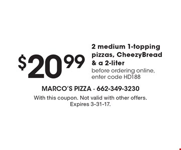 $20.99 2 medium 1-topping pizzas, CheezyBread & a 2-liter. Before ordering online, enter code HD188. With this coupon. Not valid with other offers. Expires 3-31-17.