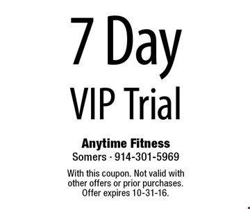 7 Day VIP Trial. With this coupon. Not valid with other offers or prior purchases. Offer expires 10-31-16.