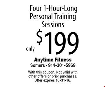 Four 1-Hour-Long Personal Training Sessions only $199. With this coupon. Not valid with other offers or prior purchases. Offer expires 10-31-16.