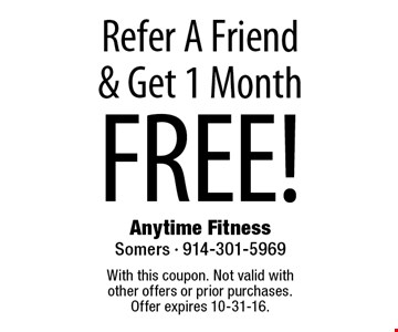 Refer A Friend & Get 1 Month FREE! With this coupon. Not valid with other offers or prior purchases. Offer expires 10-31-16.