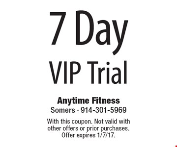 7 Day VIP Trial. With this coupon. Not valid with other offers or prior purchases. Offer expires 1/7/17.