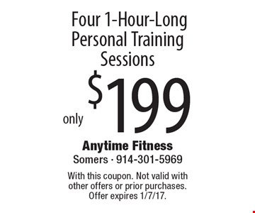 Four 1-Hour-Long Personal Training Sessions only $199 . With this coupon. Not valid with other offers or prior purchases. Offer expires 1/7/17.