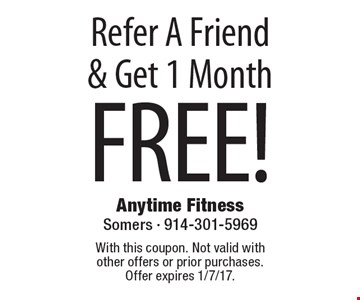 Refer A Friend & Get 1 Month FREE! . With this coupon. Not valid with other offers or prior purchases. Offer expires 1/7/17.