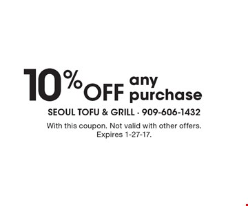 10% OFF any purchase. With this coupon. Not valid with other offers. Expires 1-27-17.