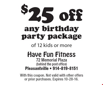 $25 off any birthday party package of 12 kids or more. With this coupon. Not valid with other offers or prior purchases. Expires 10-28-16.