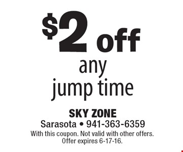 $2 off any jump time. With this coupon. Not valid with other offers. Offer expires 6-17-16.