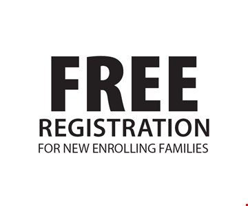 FREE REGISTRATION FOR NEW ENROLLING FAMILIES.