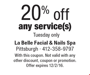20% off any service(s), Tuesday only. With this coupon. Not valid with any other discount, coupon or promotion. Offer expires 12/2/16.