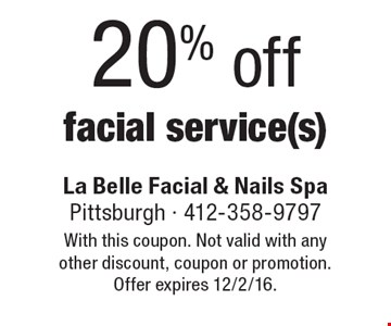 20% off facial service(s). With this coupon. Not valid with any other discount, coupon or promotion. Offer expires 12/2/16.