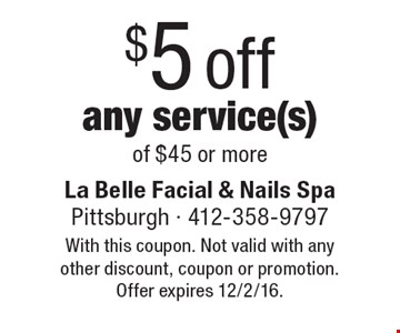 $5 offany service(s) of $45 or more. With this coupon. Not valid with any other discount, coupon or promotion. Offer expires 12/2/16.