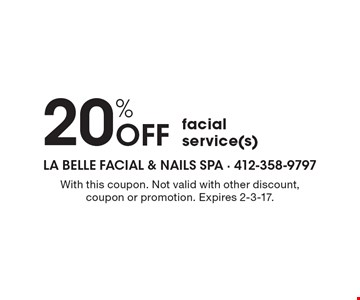 20% OFF facial service(s). With this coupon. Not valid with other discount, coupon or promotion. Expires 2-3-17.