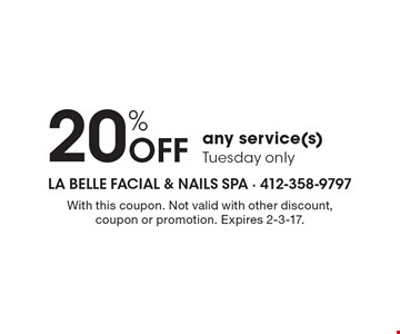 20% OFF any service(s) Tuesday only. With this coupon. Not valid with other discount, coupon or promotion. Expires 2-3-17.